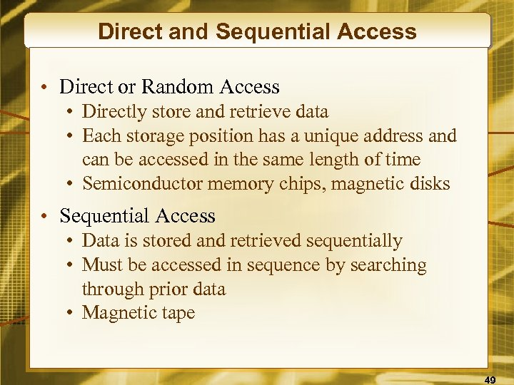 Direct and Sequential Access • Direct or Random Access • Directly store and retrieve