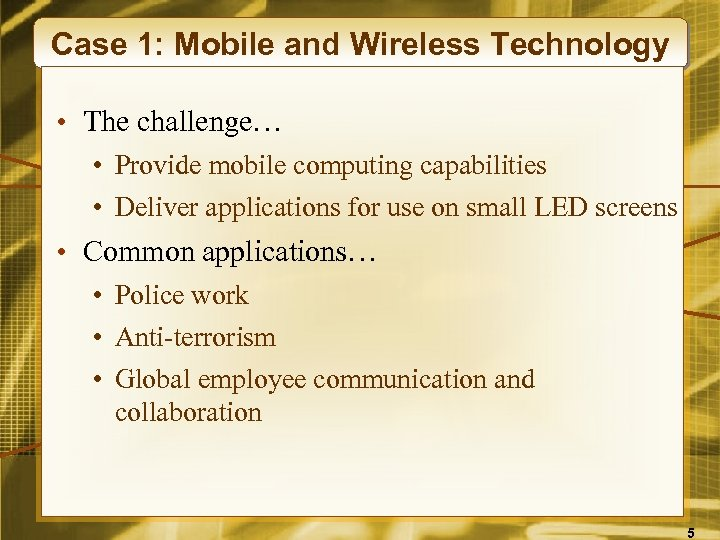 Case 1: Mobile and Wireless Technology • The challenge… • Provide mobile computing capabilities