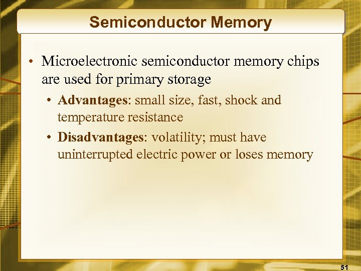 Semiconductor Memory • Microelectronic semiconductor memory chips are used for primary storage • Advantages: