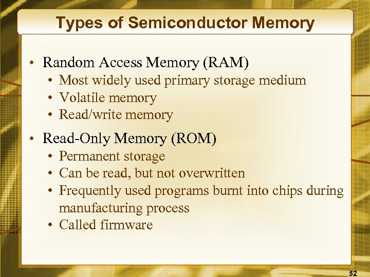 Types of Semiconductor Memory • Random Access Memory (RAM) • Most widely used primary