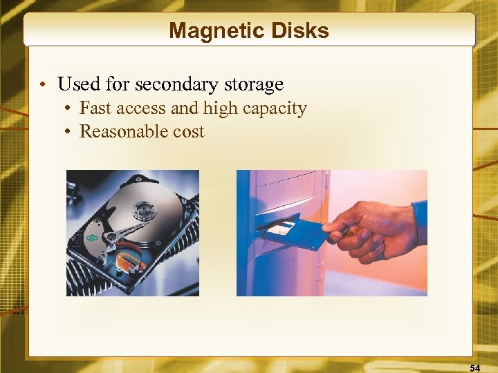 Magnetic Disks • Used for secondary storage • Fast access and high capacity •