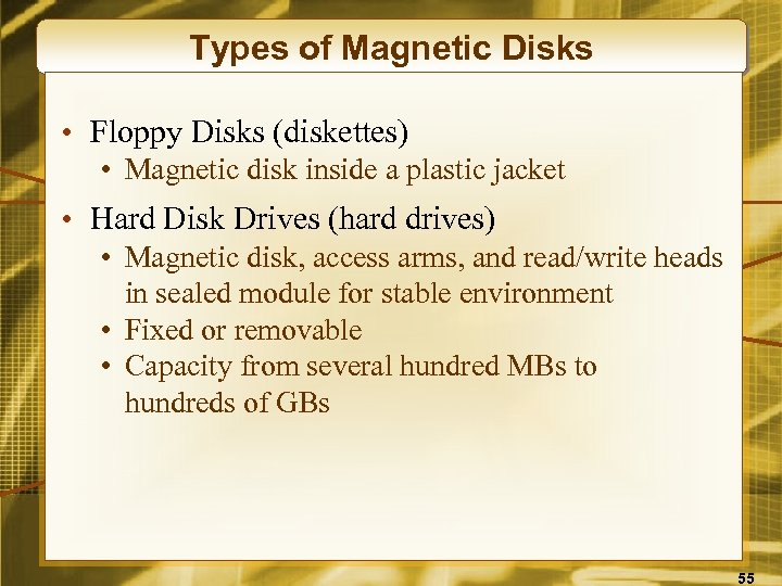 Types of Magnetic Disks • Floppy Disks (diskettes) • Magnetic disk inside a plastic