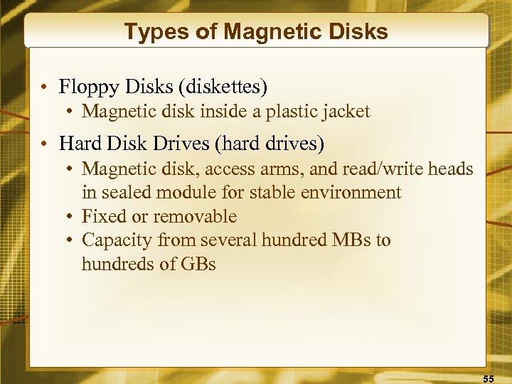Types of Magnetic Disks • Floppy Disks (diskettes) • Magnetic disk inside a plastic