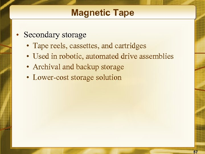 Magnetic Tape • Secondary storage • • Tape reels, cassettes, and cartridges Used in