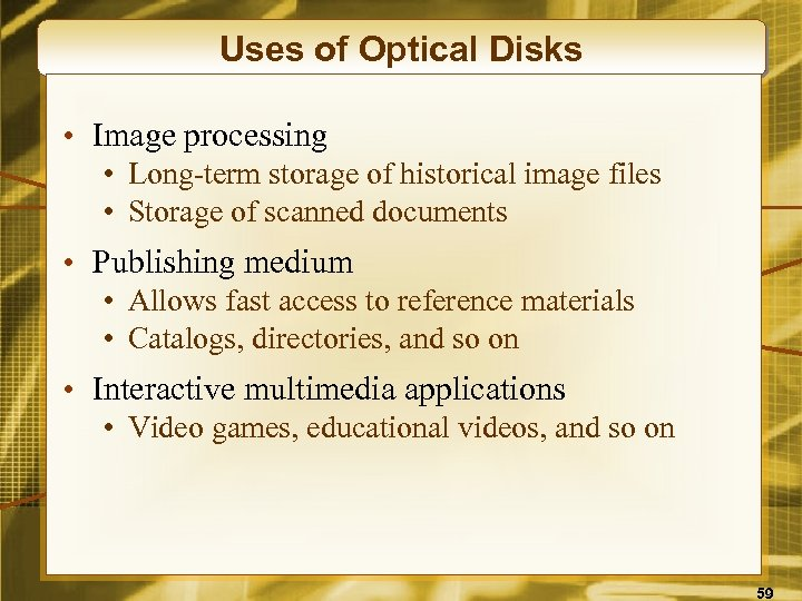 Uses of Optical Disks • Image processing • Long-term storage of historical image files