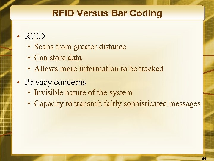 RFID Versus Bar Coding • RFID • Scans from greater distance • Can store