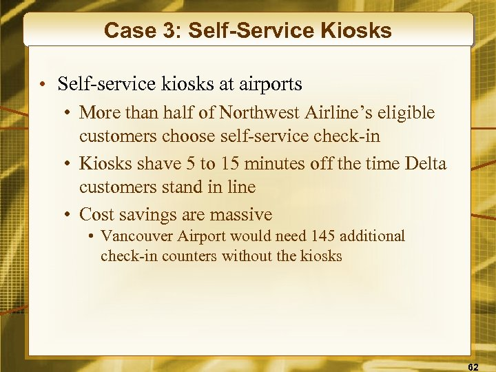 Case 3: Self-Service Kiosks • Self-service kiosks at airports • More than half of