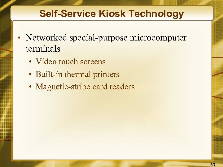 Self-Service Kiosk Technology • Networked special-purpose microcomputer terminals • Video touch screens • Built-in