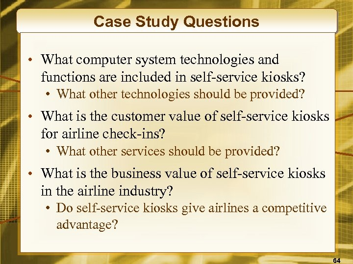 Case Study Questions • What computer system technologies and functions are included in self-service