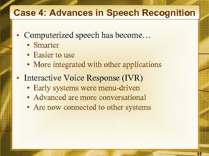 Case 4: Advances in Speech Recognition • Computerized speech has become… • Smarter •