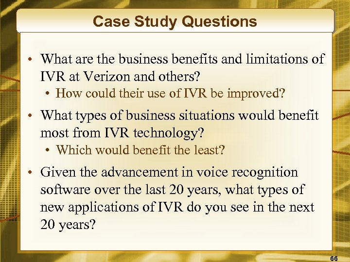 Case Study Questions • What are the business benefits and limitations of IVR at