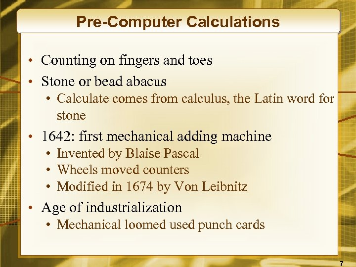 Pre-Computer Calculations • Counting on fingers and toes • Stone or bead abacus •