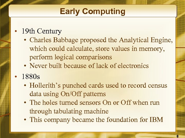 Early Computing • 19 th Century • Charles Babbage proposed the Analytical Engine, which