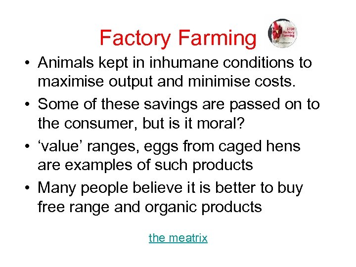 Factory Farming • Animals kept in inhumane conditions to maximise output and minimise costs.