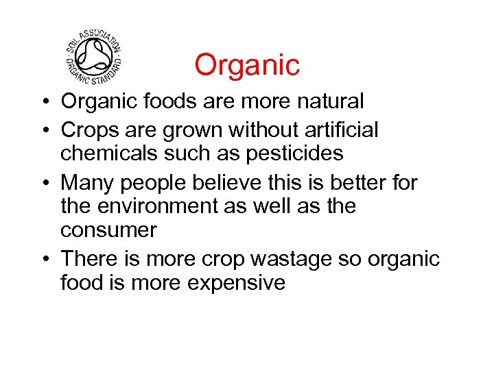 Organic • Organic foods are more natural • Crops are grown without artificial chemicals