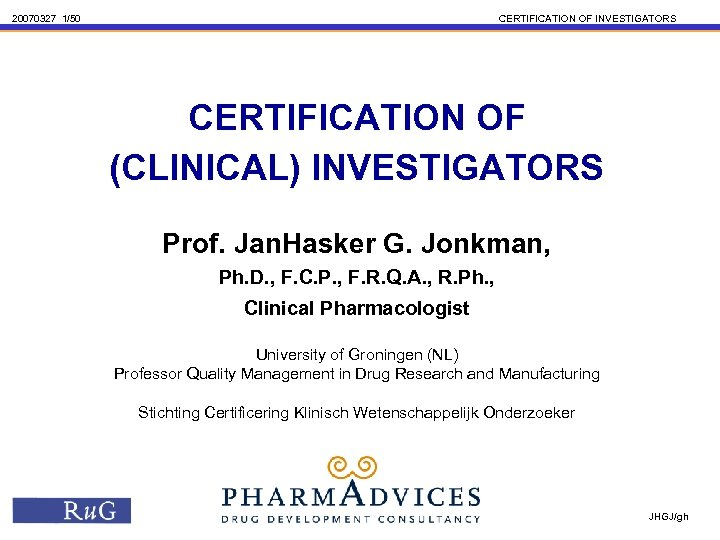 20070327 1/50 CERTIFICATION OF INVESTIGATORS CERTIFICATION OF (CLINICAL) INVESTIGATORS Prof. Jan. Hasker G. Jonkman,