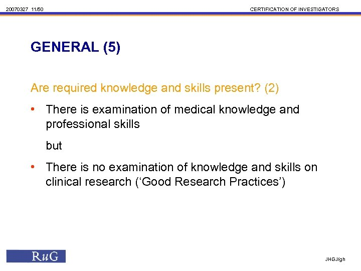 20070327 11/50 CERTIFICATION OF INVESTIGATORS GENERAL (5) Are required knowledge and skills present? (2)