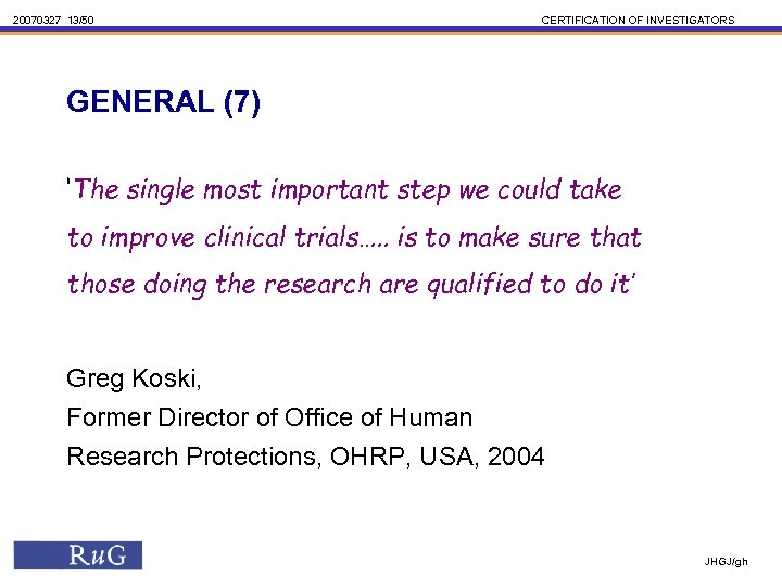 20070327 13/50 CERTIFICATION OF INVESTIGATORS GENERAL (7) 'The single most important step we could