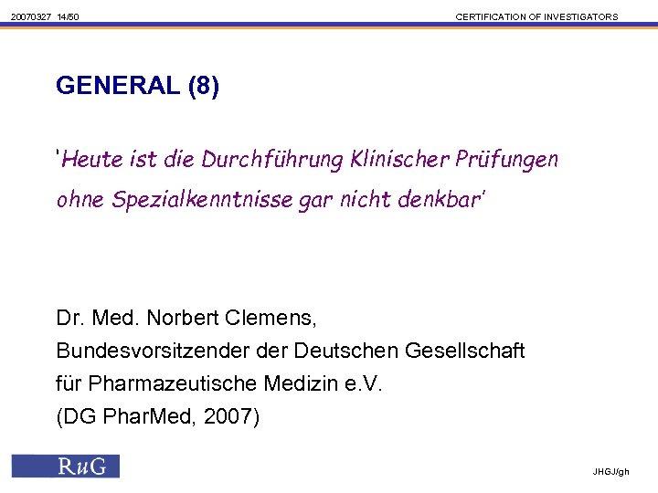 20070327 14/50 CERTIFICATION OF INVESTIGATORS GENERAL (8) 'Heute ist die Durchführung Klinischer Prüfungen ohne