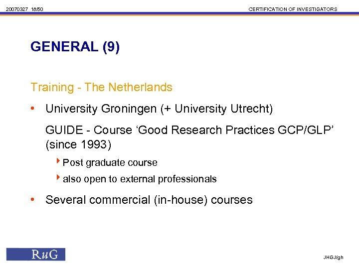 20070327 18/50 CERTIFICATION OF INVESTIGATORS GENERAL (9) Training - The Netherlands • University Groningen