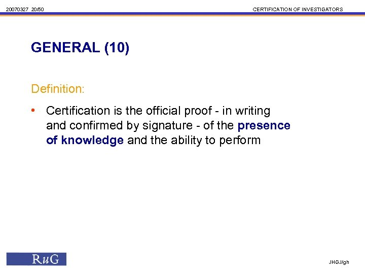 20070327 20/50 CERTIFICATION OF INVESTIGATORS GENERAL (10) Definition: • Certification is the official proof