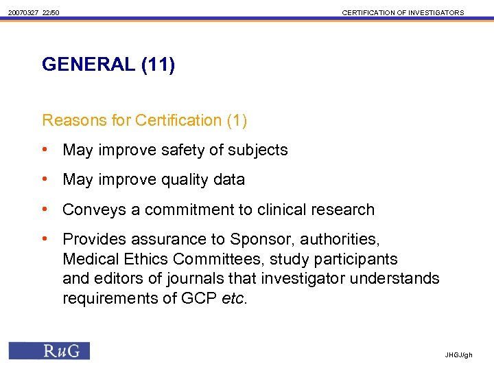 20070327 22/50 CERTIFICATION OF INVESTIGATORS GENERAL (11) Reasons for Certification (1) • May improve