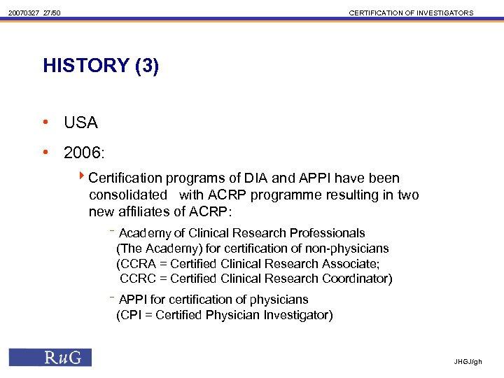 20070327 27/50 CERTIFICATION OF INVESTIGATORS HISTORY (3) • USA • 2006: 4 Certification programs