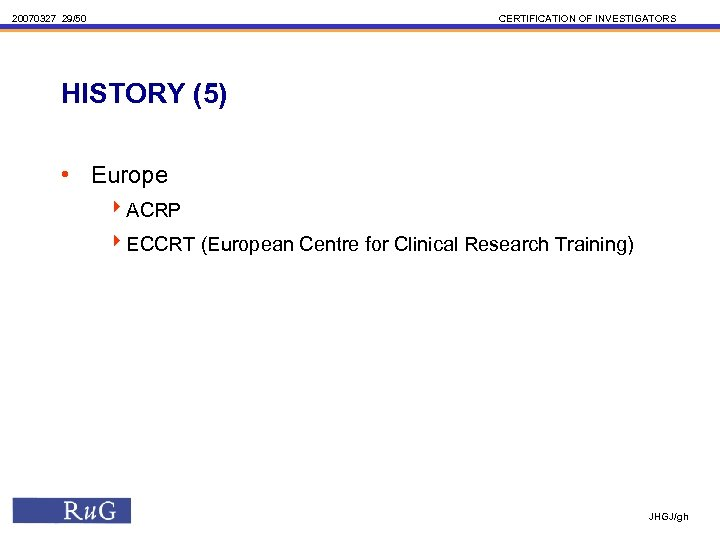 20070327 29/50 CERTIFICATION OF INVESTIGATORS HISTORY (5) • Europe 4 ACRP 4 ECCRT (European