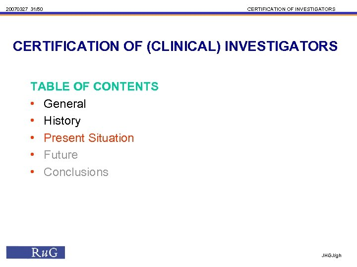 20070327 31/50 CERTIFICATION OF INVESTIGATORS CERTIFICATION OF (CLINICAL) INVESTIGATORS TABLE OF CONTENTS • General