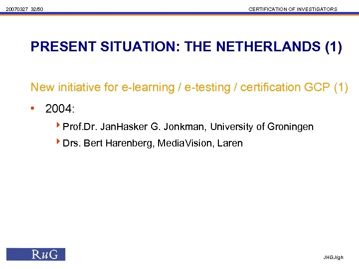 20070327 32/50 CERTIFICATION OF INVESTIGATORS PRESENT SITUATION: THE NETHERLANDS (1) New initiative for e-learning