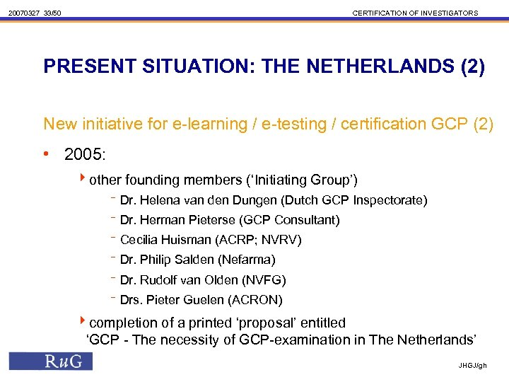 20070327 33/50 CERTIFICATION OF INVESTIGATORS PRESENT SITUATION: THE NETHERLANDS (2) New initiative for e-learning