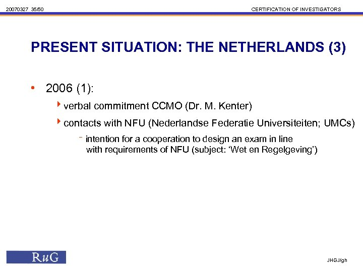 20070327 35/50 CERTIFICATION OF INVESTIGATORS PRESENT SITUATION: THE NETHERLANDS (3) • 2006 (1): 4