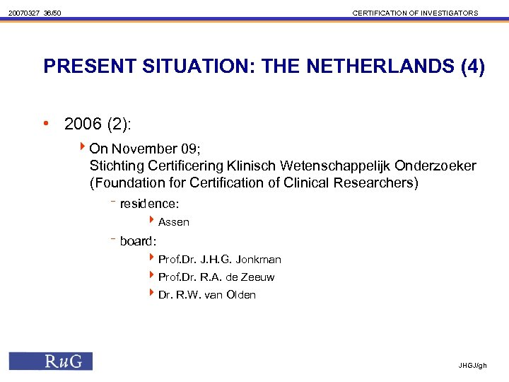 20070327 36/50 CERTIFICATION OF INVESTIGATORS PRESENT SITUATION: THE NETHERLANDS (4) • 2006 (2): 4