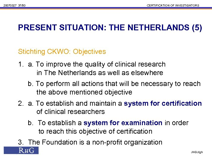 20070327 37/50 CERTIFICATION OF INVESTIGATORS PRESENT SITUATION: THE NETHERLANDS (5) Stichting CKWO: Objectives 1.