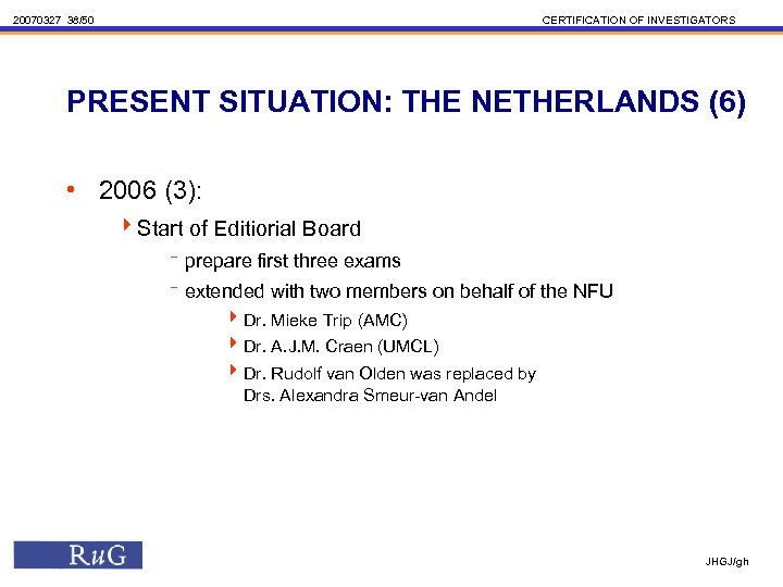 20070327 38/50 CERTIFICATION OF INVESTIGATORS PRESENT SITUATION: THE NETHERLANDS (6) • 2006 (3): 4