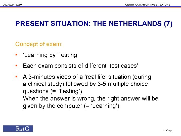 20070327 39/50 CERTIFICATION OF INVESTIGATORS PRESENT SITUATION: THE NETHERLANDS (7) Concept of exam: •