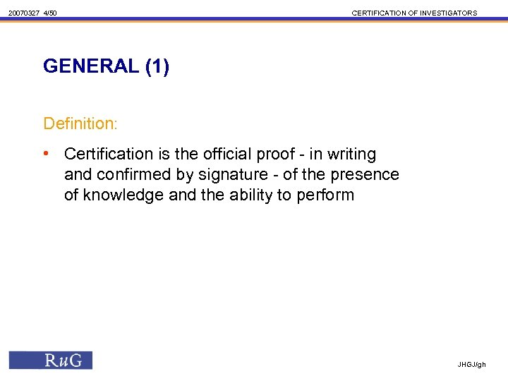20070327 4/50 CERTIFICATION OF INVESTIGATORS GENERAL (1) Definition: • Certification is the official proof