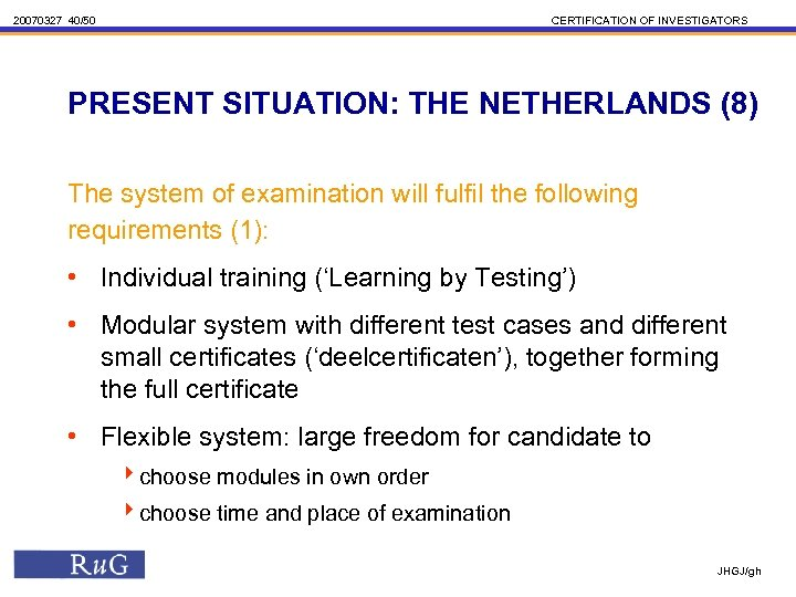 20070327 40/50 CERTIFICATION OF INVESTIGATORS PRESENT SITUATION: THE NETHERLANDS (8) The system of examination