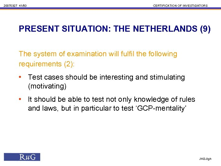 20070327 41/50 CERTIFICATION OF INVESTIGATORS PRESENT SITUATION: THE NETHERLANDS (9) The system of examination