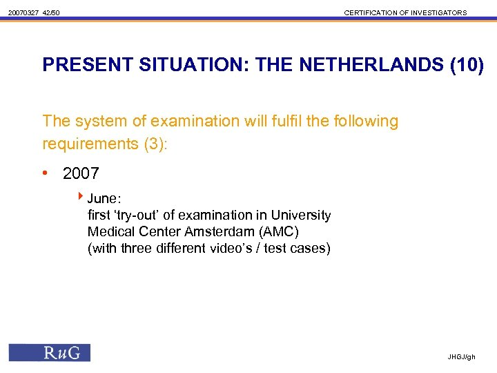20070327 42/50 CERTIFICATION OF INVESTIGATORS PRESENT SITUATION: THE NETHERLANDS (10) The system of examination
