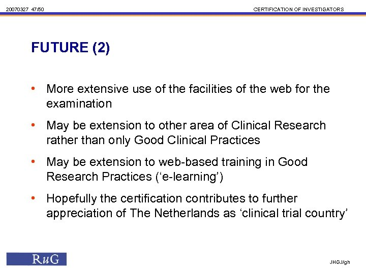 20070327 47/50 CERTIFICATION OF INVESTIGATORS FUTURE (2) • More extensive use of the facilities