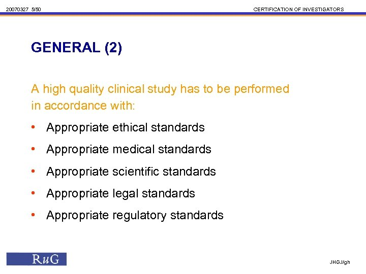 20070327 5/50 CERTIFICATION OF INVESTIGATORS GENERAL (2) A high quality clinical study has to