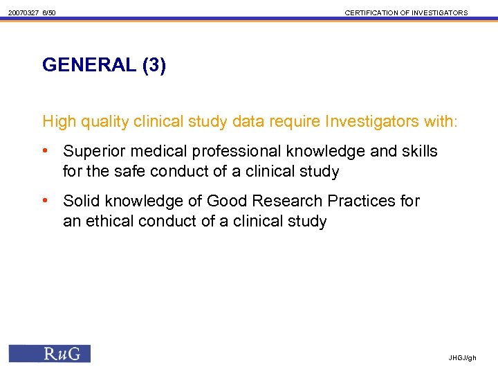 20070327 6/50 CERTIFICATION OF INVESTIGATORS GENERAL (3) High quality clinical study data require Investigators