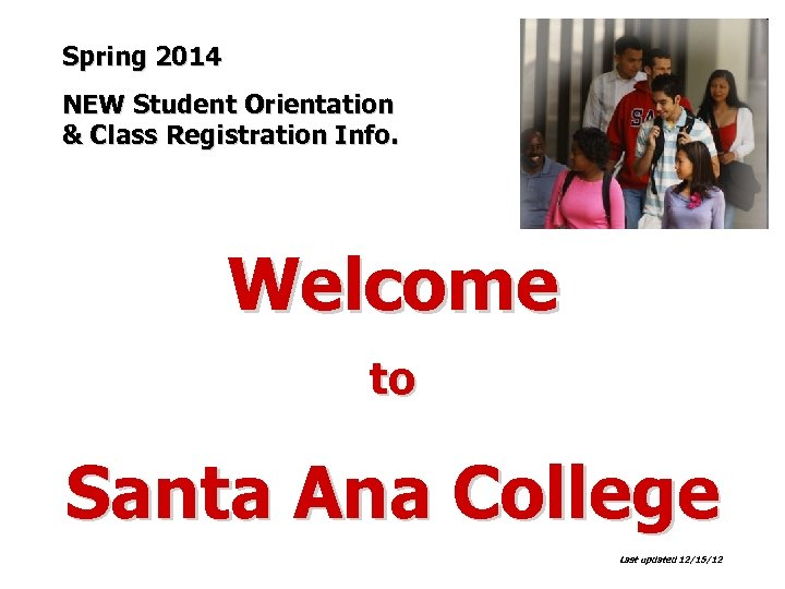 Spring 2014 NEW Student Orientation & Class Registration Info. Welcome to Santa Ana College