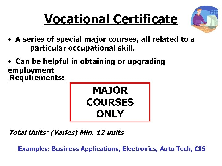 Vocational Certificate • A series of special major courses, all related to a particular