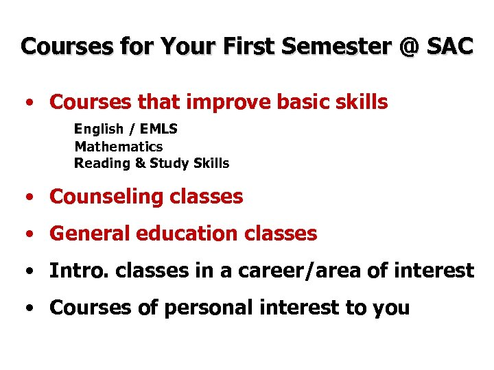 Courses for Your First Semester @ SAC • Courses that improve basic skills English