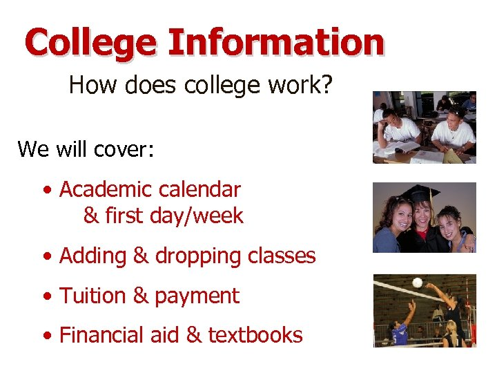 College Information How does college work? We will cover: • Academic calendar & first