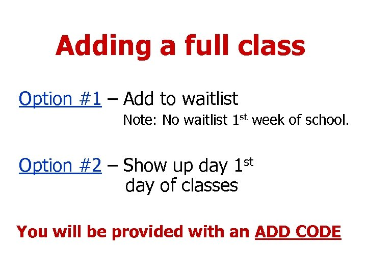 Adding a full class Option #1 – Add to waitlist Note: No waitlist 1