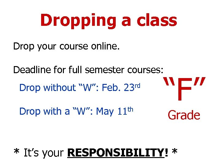 Dropping a class Drop your course online. Deadline for full semester courses: Drop without