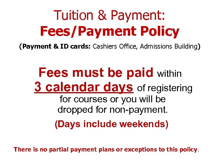 Tuition & Payment: Fees/Payment Policy (Payment & ID cards: Cashiers Office, Admissions Building) Fees